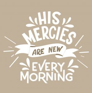 Your Mercies Are New Everyday